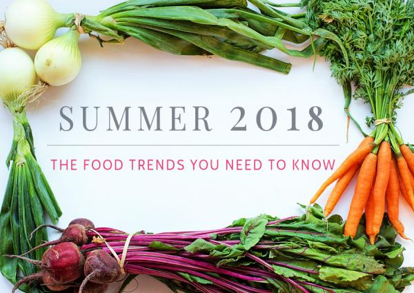 The summer 2018 food trends you need to know about